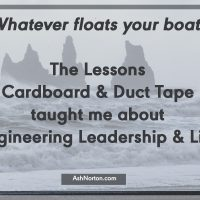 Cardboard and Duct Tape: Lessons in Engineering, Leadership and Life