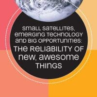 Small Satellites, Emerging Technology and Big Opportunities (part one of seven) – Reliability and Awesome New Things